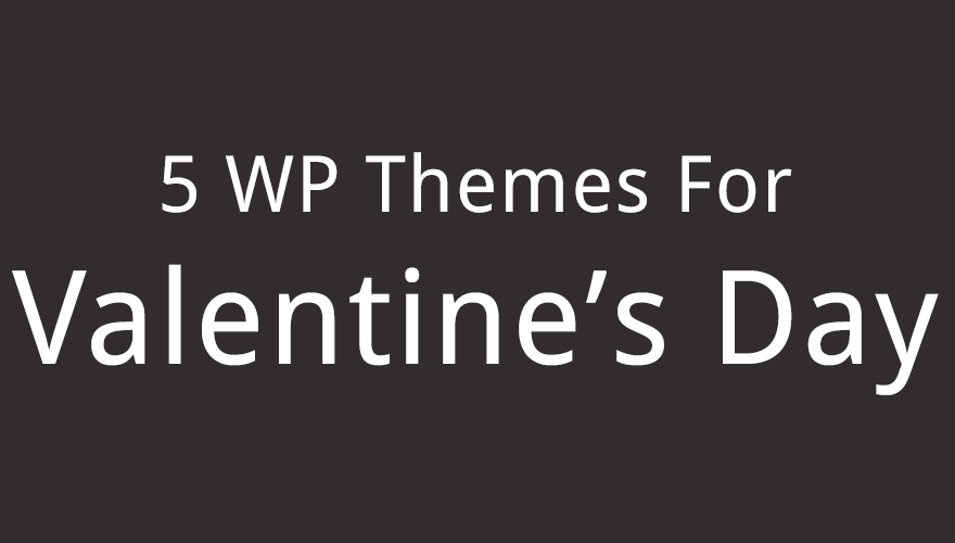 5 Beautiful WordPress Themes for Valentine's Day
