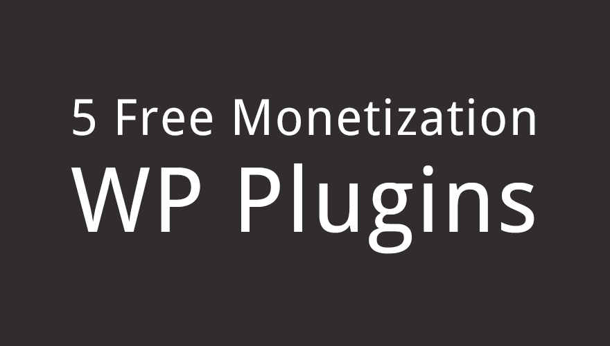 5 Free Monetization Plugins